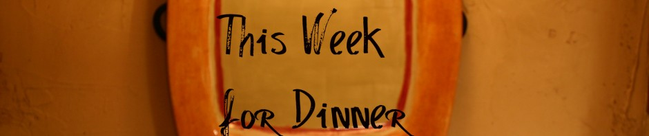 Dinner Hour - This Week for Dinner
