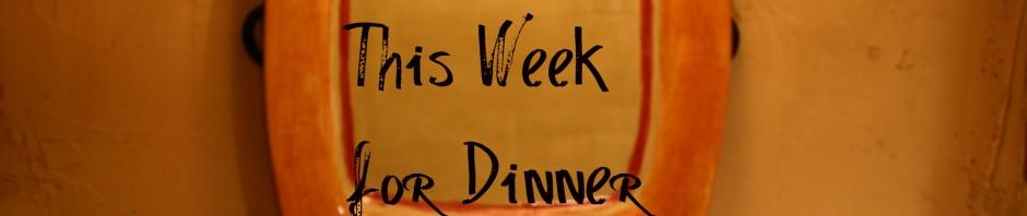 Dinner Hour - This Week for Dinner